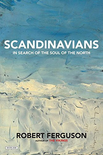 Robert Ferguson Scandinavians In Search Of The Soul Of The North