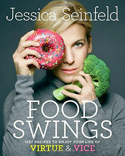 Jessica Seinfeld Food Swings 125+ Recipes To Enjoy Your Life Of Virtue & Vice