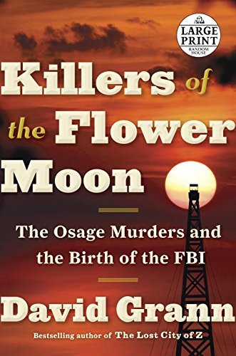David Grann Killers Of The Flower Moon The Osage Murders And The Birth Of The Fbi Large Print