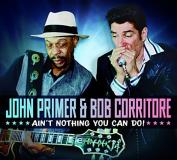 John Primer & Bob Corritore Ain't Nothing You Can Do!