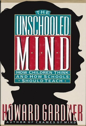Howard E. Gardner The Unschooled Mind How Children Think & How Schools Should Teach