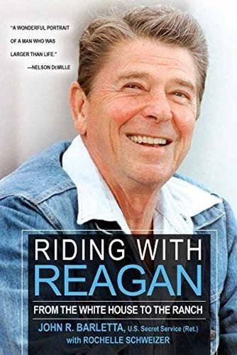 John R. Barletta Riding With Reagan From The White House To The Ranch