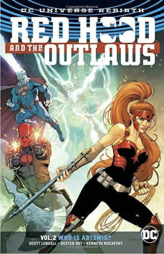 Scott Lobdell Red Hood And The Outlaws Vol. 2 Who Is Artemis? (rebirth)