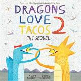 Adam Rubin Dragons Love Tacos 2 The Sequel