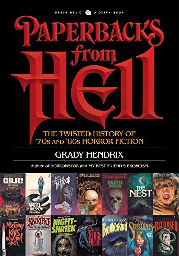 Grady Hendrix Paperbacks From Hell A History Of Horror Fiction From The '70s And '80s Horror Fiction