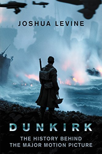 Joshua Levine Dunkirk The History Behind The Major Motion Picture
