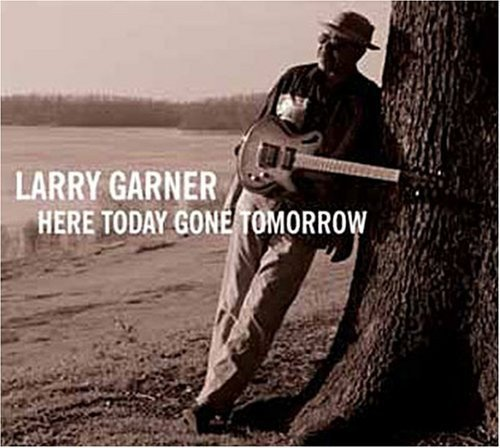 Larry Garner Here Today Gone Tomorrow Import Eu