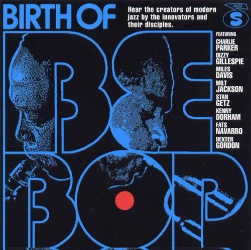 Birth Of Be Bop Birth Of Be Bop Parker Gillespie Clarke Byas