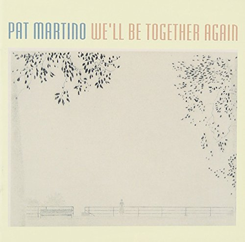 Pat Martino We'll Be Together Again