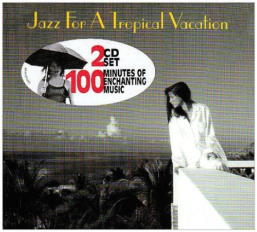 Jazz For A Tropical Vacation Jazz For A Tropical Vacation 2 CD