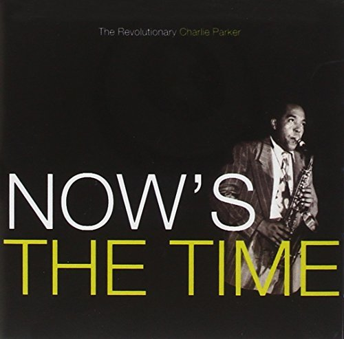 Charlie Parker Now's The Time Remastered