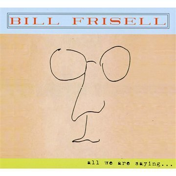 Bill Frisell All We Are Saying