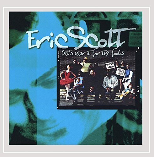 Eric Scott Let's Hear It For The Fools