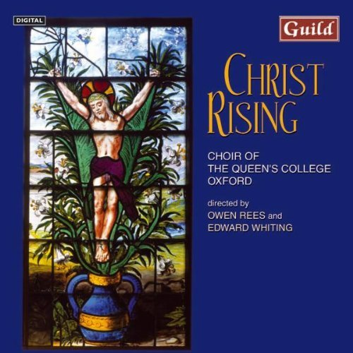 Choir Of Queens College Christ Rising Choir Of Queens College