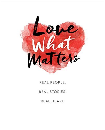 Lovewhatmatters Love What Matters Real People. Real Stories. Real Heart.