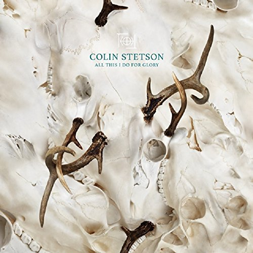 Colin Stetson All This I Do For Glory