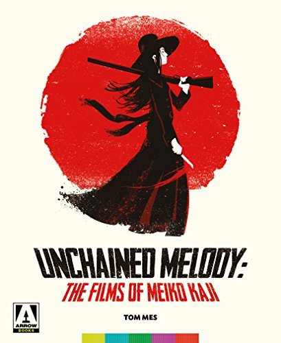 Tom Mes Unchained Melody The Films Of Meiko Kaji