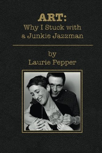 Laurie Pepper Art Why I Stuck With A Junkie Jazzman