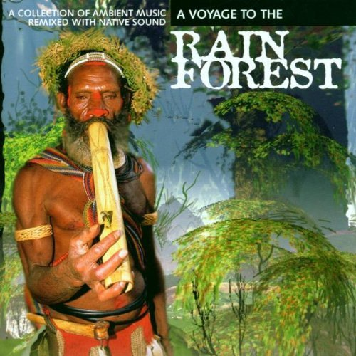 A Voyage To The Rain Forest (1998) Ambient Music Remixed With Native Sound