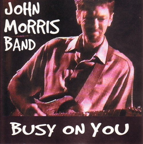 John Morris Band Busy On You