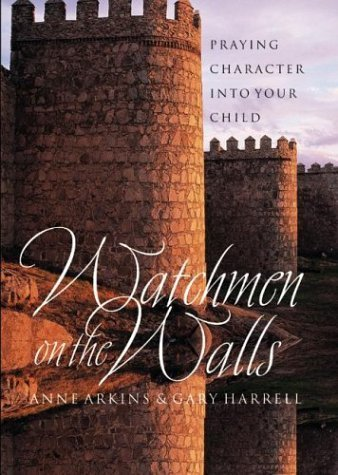 Anne Arkins Watchmen On The Walls Praying Character Into Your Child