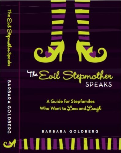 Barbara Goldberg The Evil Stepmother Speaks A Guide For Stepfamili A Guide For Stepfamilies Who Want To Love And Laug