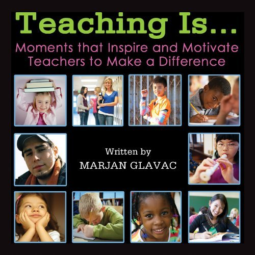 Marjan Glavac Dianna Little Marjan Glavac Teaching Is Moments That Inspire And Motivate Tea Moments That Inspire And Motivate Teachers To Make