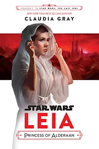 Claudia Gray Leia Princess Of Alderaan Journey To Star Wars The Last Jedi