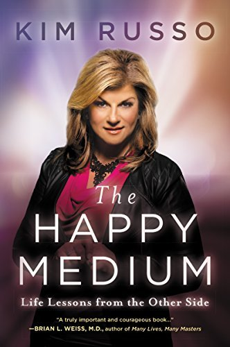 Kim Russo The Happy Medium Life Lessons From The Other Side