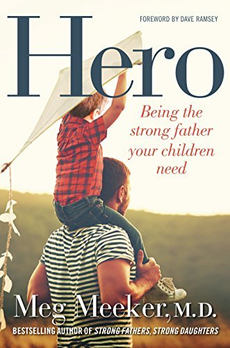 Meg Meeker Hero Being The Strong Father Your Children Need