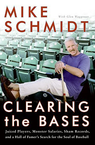 Mike Schmidt Clearing The Bases Juiced Players Monster Salaries Sham Records & A Hall Of Famer's Search For The Soul Of Baseball