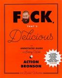 Action Bronson F*ck That's Delicious An Annotated Guide To Eating Well