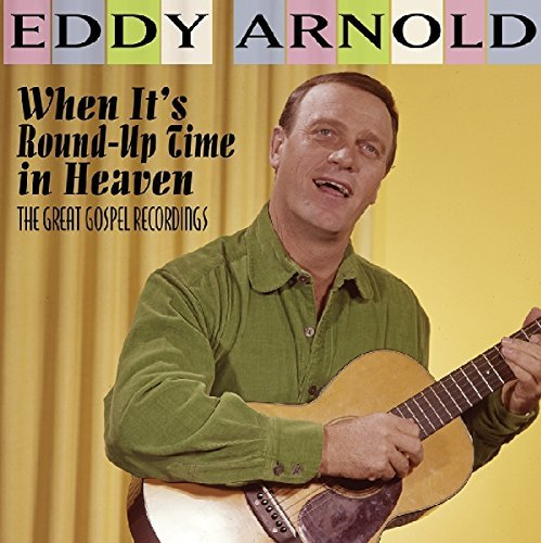 Eddy Arnold When It's Round Up Time In Heaven The Great Gospel Recordings