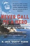 N. Jack Kleiss Never Call Me A Hero An Autobiography Of A Battle Of Midway Dive Bomb