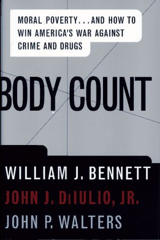 William J. Bennett Et Al. Body Count Moral Poverty...And How To Win America's War Against Crime And Drugs