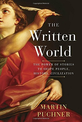 Martin Puchner The Written World The Power Of Stories To Shape People History Ci