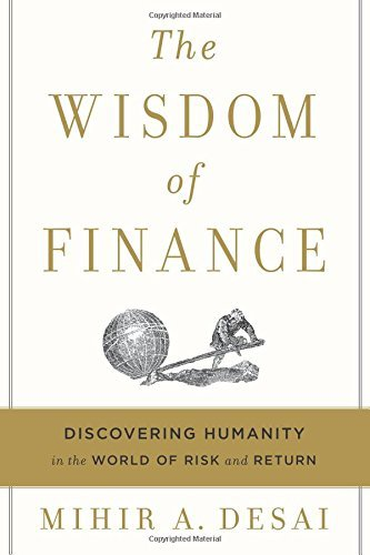 Mihir Desai The Wisdom Of Finance Discovering Humanity In The World Of Risk And Ret