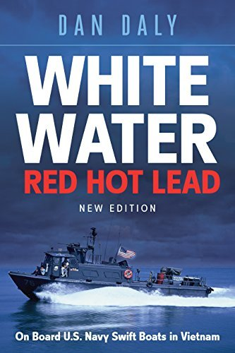 Dan Daly White Water Red Hot Lead On Board U.S. Navy Swift Boats In Vietnam