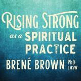 Brene Brown Rising Strong As A Spiritual Practice