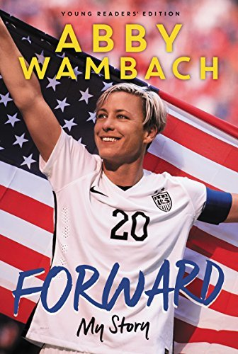 Abby Wambach Forward My Story Young Readers' Edition