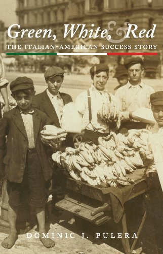 Dominic J. Pulera Green White And Red The Italian American Success Story
