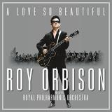 Roy Orbison A Love So Beautiful Roy Orbison & The Royal Philharmonic Orchestra