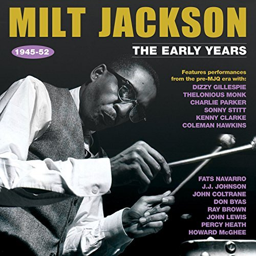 Milt Jackson The Early Years 1945 52