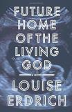 Louise Erdrich Future Home Of The Living God