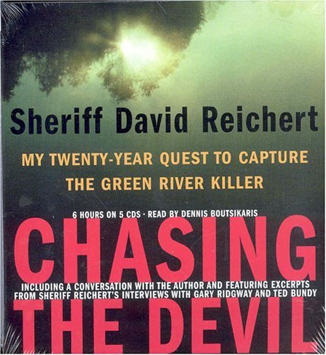 Sheriff David Reichert Chasing The Devil My Twenty Year Quest To Capture The Green River Killer