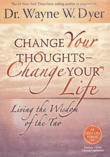 Change Your Thoughts Change Your Life Living The Wisdom Of The Tao Wayne W. Dyer