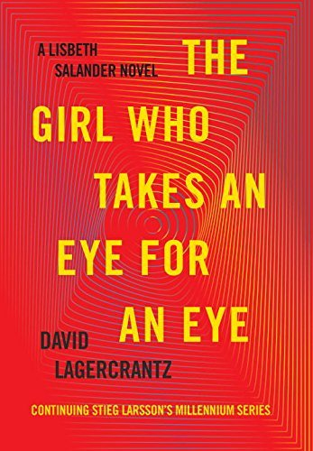 David Lagercrantz The Girl Who Takes An Eye For An Eye A Lisbeth Salander Novel