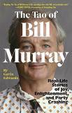 Gabin Edwards Tao Of Bill Murray Real Life Stories Of Joy Enlightenment And Party C