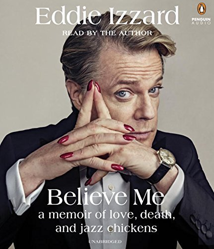 Eddie Izzard Believe Me A Memoir Of Love Death And Jazz Chickens