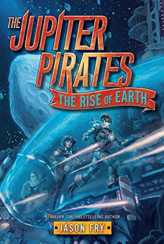Jason Fry The Jupiter Pirates #3 The Rise Of Earth